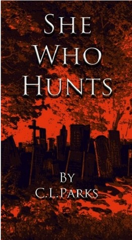 She Who Hunts by C.L. Parks