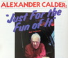 Alexander Calder: Just for the Fun of It
