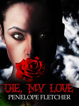 Die, My Love by Penelope Fletcher