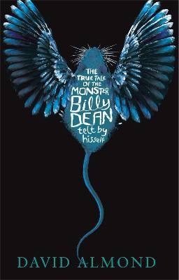 The True Tale of the Monster Billy Dean. David Almond