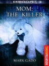 Mom: The Killer (Crimescape)
