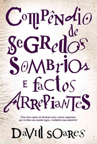 Compêndio de Segredos Sombrios e Factos Arrepiantes by David Soares