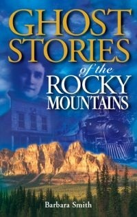 Ghost Stories of the Rocky Mountains by Barbara Smith