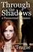 Through the Shadows by Gloria Teague