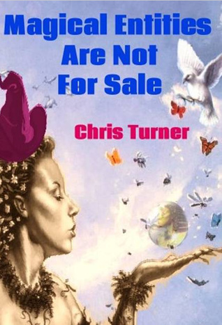 Magical Entities Are Not For Sale by Chris  Turner