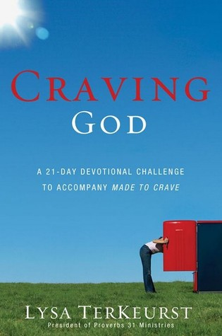 Craving God A 21-day Devotional Challenge to Accompany Made T... by Lysa TerKeurst