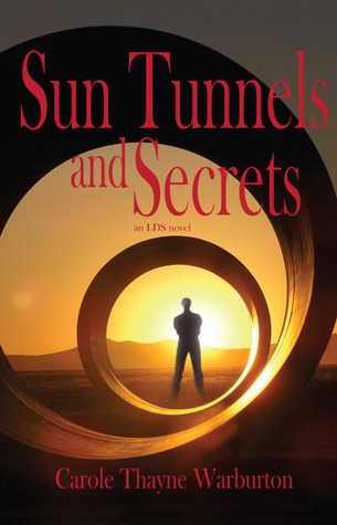 Sun Tunnels and Secrets by Carole Thayne Warburton
