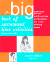 The Big Book of Sacrament Time Activities: Senior Edition (ages 8-11)