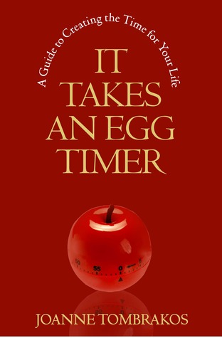It Takes An Egg Timer, A Guide to Creating the Time for Your Life
