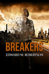 Breakers (Breakers, #1) by Edward W. Robertson