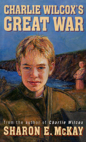 Charlie Wilcox's Great War by Sharon E. McKay