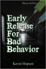 Early Release for Bad Behavior by Kevin Hopson
