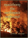 The Archmage Unbound (Mageborn, #3)