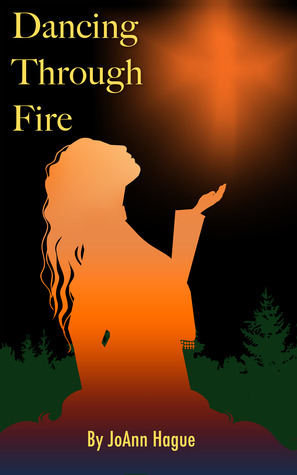 Dancing through Fire by JoAnn Hague