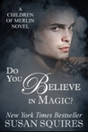 Do You Believe in Magic? (Children of Merlin, #1)