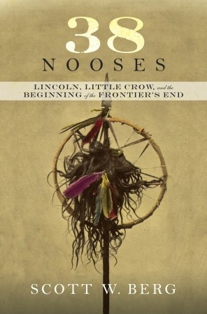 38 Nooses: Lincoln, Little Crow, and the Beginning of the Frontier's End