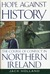 Hope Against History: The Course Of Conflict In Northern Ireland