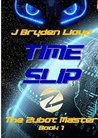 The Zubot Master (Book 1) - Time Slip, #1 by J. Bryden Lloyd
