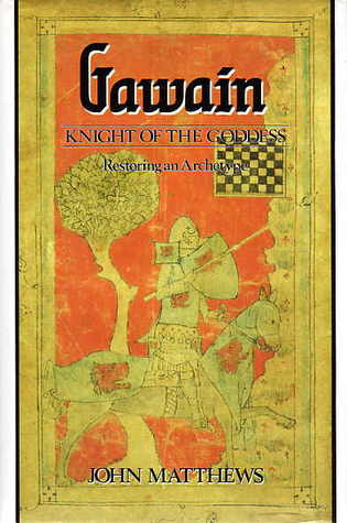 Gawain: Knight of the Goddess: Restoring an Archetype