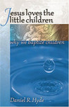 Jesus Loves the Little Children by Daniel R. Hyde