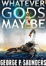 Whatever Gods May Be by George P. Saunders