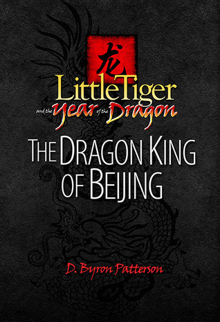 The Dragon King of Beijing by D. Byron Patterson