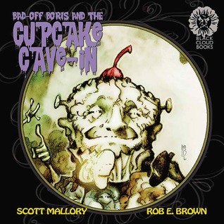 Bad-Off Boris and the Cupcake Cave-In by Scott Mallory