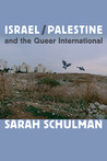 Israel/Palestine and the Queer International by Sarah Schulman