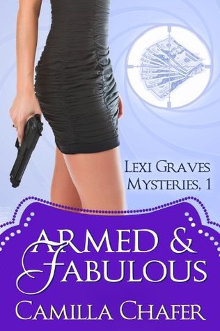 Armed and Fabulous (Lexi Graves Mysteries, #1)