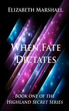 When Fate Dictates by Elizabeth   Marshall