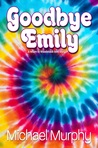 Goodbye Emily by Michael  Murphy