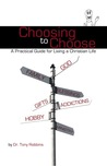 Choosing to Choose: A Practical Guide for Living a Christian Life
