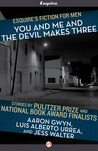 You and Me and the Devil Makes Three (Esquire's Fiction for Men, #1)