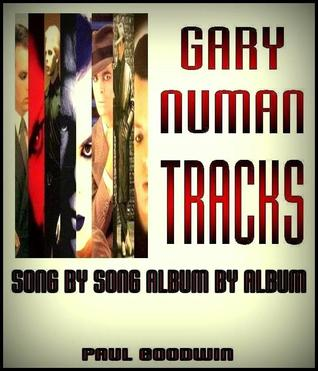 Gary Numan Tracks Song By Song Album By Album by Paul Goodwin