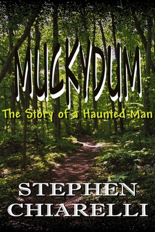 Muckydum - The Story of a Haunted Man by Stephen Chiarelli
