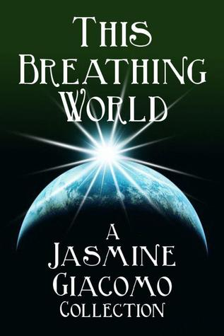 This Breathing World by Jasmine Giacomo