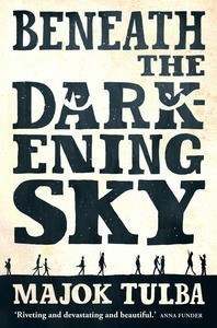 Beneath the Darkening Sky by Majok Tulba