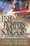 The Fish the Fighters and the Song-Girl by Janet E. Morris