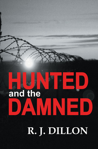 Hunted and the Damned by R.J.  Dillon
