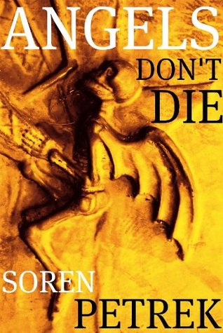 Angels Don't Die by Soren Paul Petrek