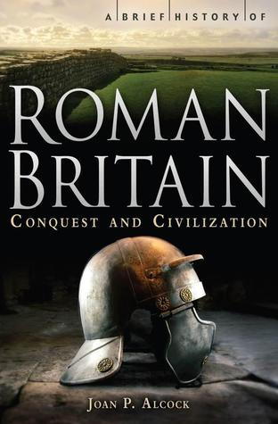 A Brief History of Roman Britain by J.P. Alcock