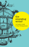 The Emerging Writer: an Insider's Guide to Your Writing Journey
