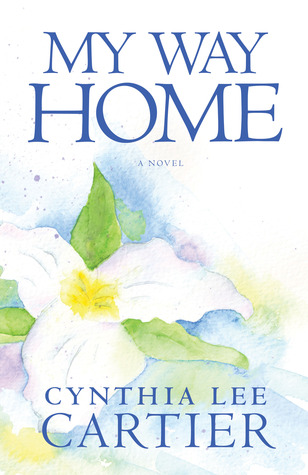 My Way Home by Cynthia Lee Cartier