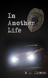 In Another Life by W.D. James