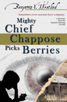 Mighty Chief Chappose Picks Berries (Sketches from the Spanish Mustang, #3)