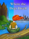 Where the Deer Dwell by Dorothy Gravelle
