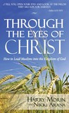 Through the Eyes of Christ: How to Lead Muslims into the Kingdom of God (Volume 1)