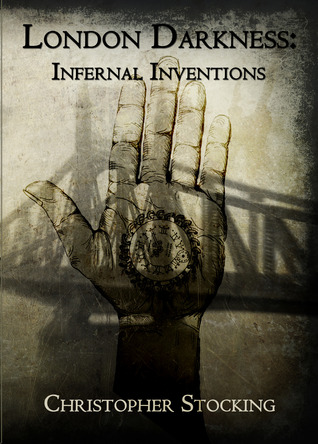 London Darkness: Infernal Inventions (London Darkness, #1)