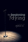 The Beginning of Dying by Stephanie Zia