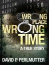 Wrong Place Wrong Time by David P. Perlmutter and my ...